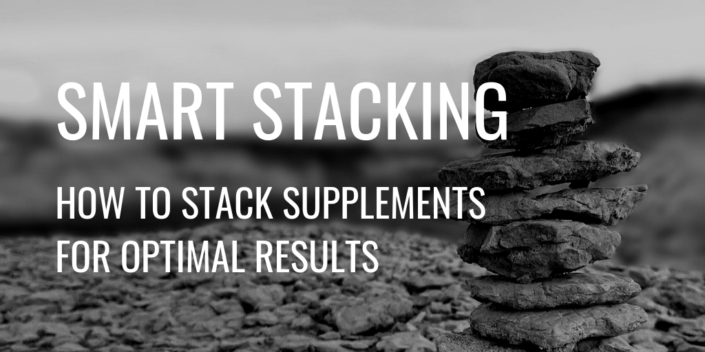 Smart Stacking Supplements
